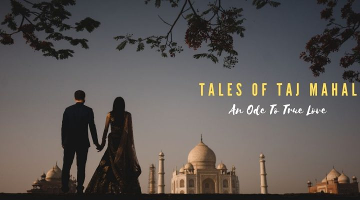 Tales Of Tajmahal – An Ode To True Love